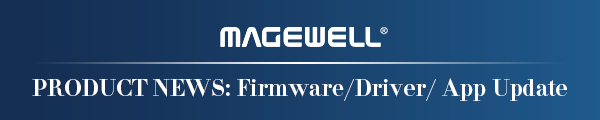 Magewell_Product-News-Firmware-Driver-App-Update-Banner