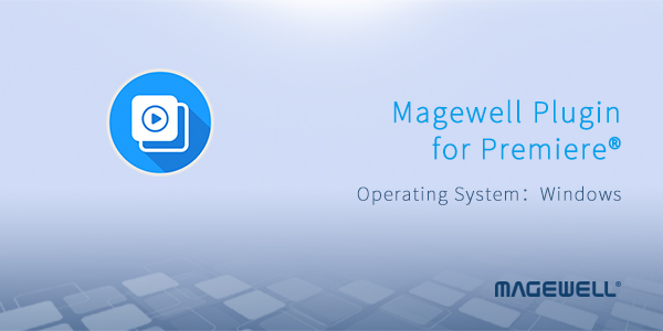 Magewell_Software_plugin_Adobe_Premiere_Pro_Banner
