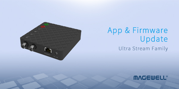 Magewell_Ultra-Stream_App-and-Firmware-Update_Magewell-Ultra-Stream-Family